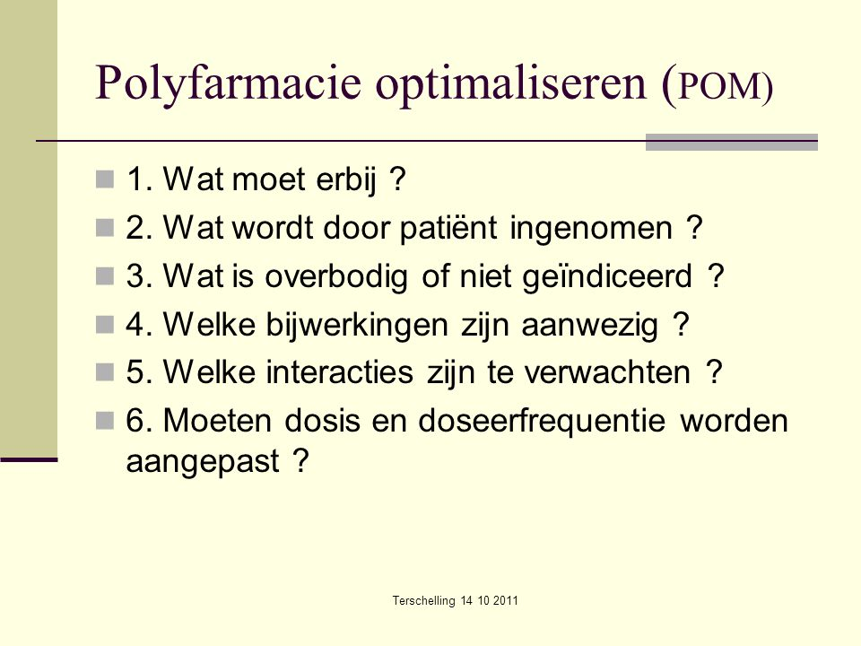 Terschelling 14 10 2011 Polyfarmacie optimaliseren ( POM) 1.