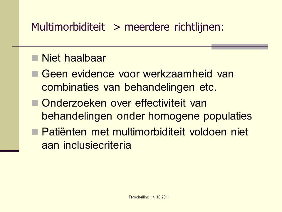 Terschelling 14 10 2011 Multimorbiditeit > meerdere richtlijnen: Niet haalbaar Geen evidence voor werkzaamheid van combinaties van behandelingen etc.