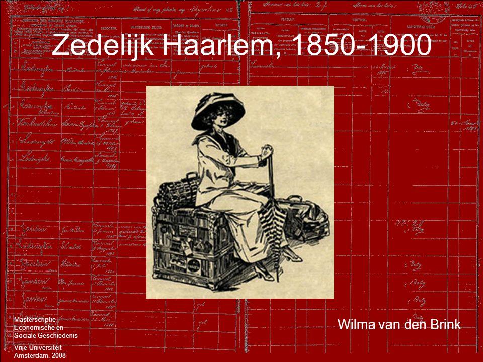 Zedelijk Haarlem, 1850-1900 Wilma van den Brink Masterscriptie Economische en Sociale Geschiedenis Vrije Universiteit Amsterdam, 2008