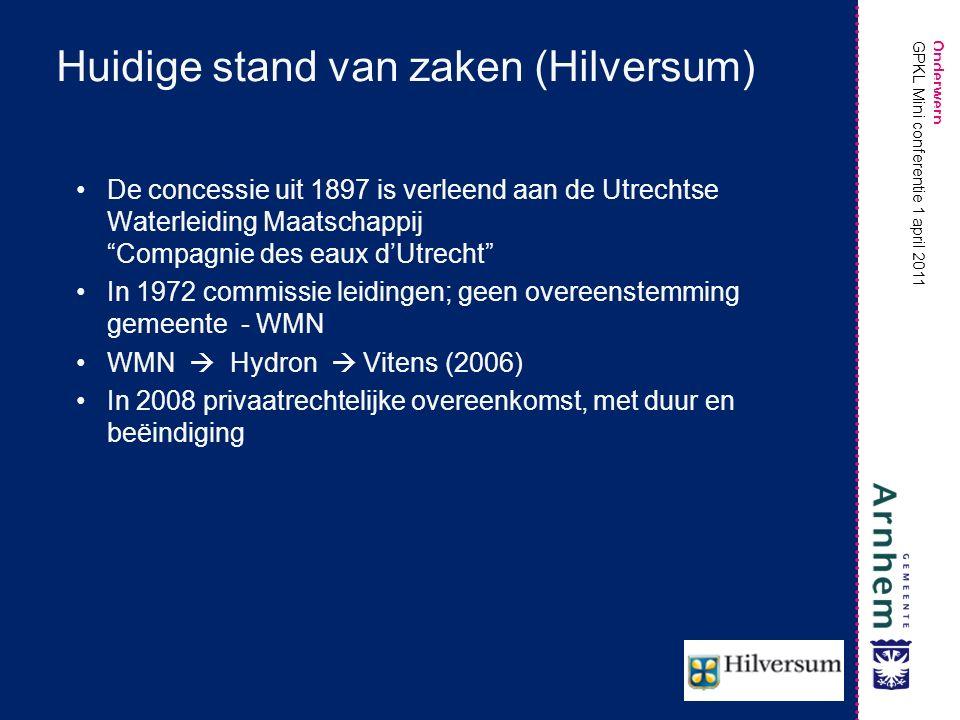 Onderwerp GPKL Mini conferentie 1 april 2011 Huidige stand van zaken (Hilversum) De concessie uit 1897 is verleend aan de Utrechtse Waterleiding Maats
