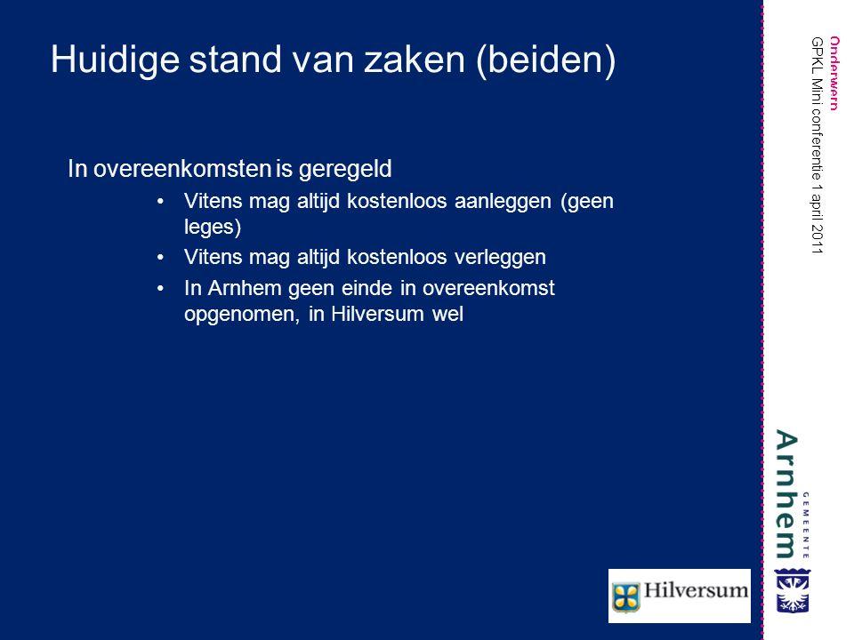 Onderwerp GPKL Mini conferentie 1 april 2011 Wat willen Arnhem en Hilversum Goede (ook zakelijke) verstandhouding met partners in openbare ruimte en ondergrond Kostendekkende werkprocessen (dus leges) Maatschappelijk verantwoord toerekenen van kosten aan projecten en derden, dus een eerlijke verlegging / compensatieregeling Snelheid in het proces (doen!)