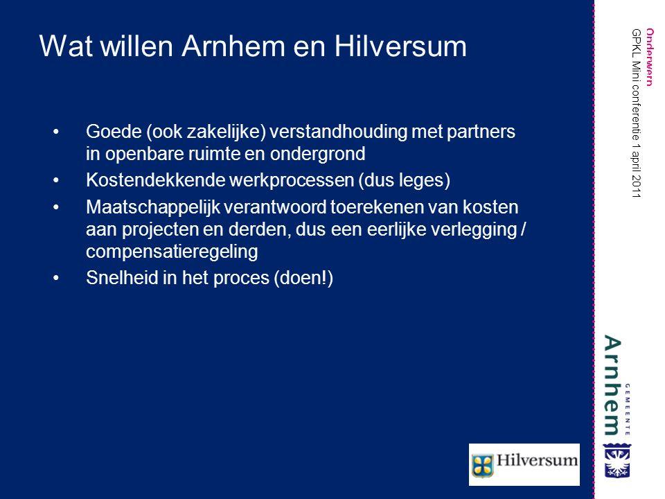 Onderwerp GPKL Mini conferentie 1 april 2011 Wat willen Arnhem en Hilversum Goede (ook zakelijke) verstandhouding met partners in openbare ruimte en o