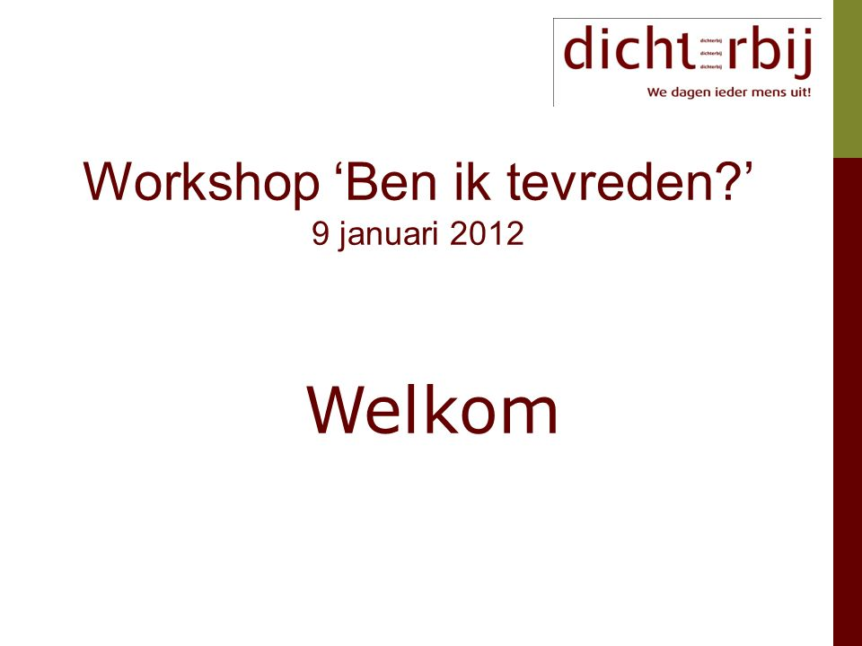 Welkom Workshop 'Ben ik tevreden ' 9 januari 2012