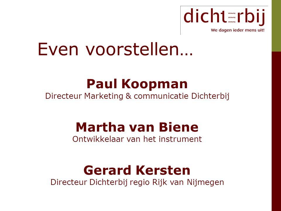 Paul Koopman Directeur Marketing & communicatie Dichterbij Martha van Biene Ontwikkelaar van het instrument Gerard Kersten Directeur Dichterbij regio