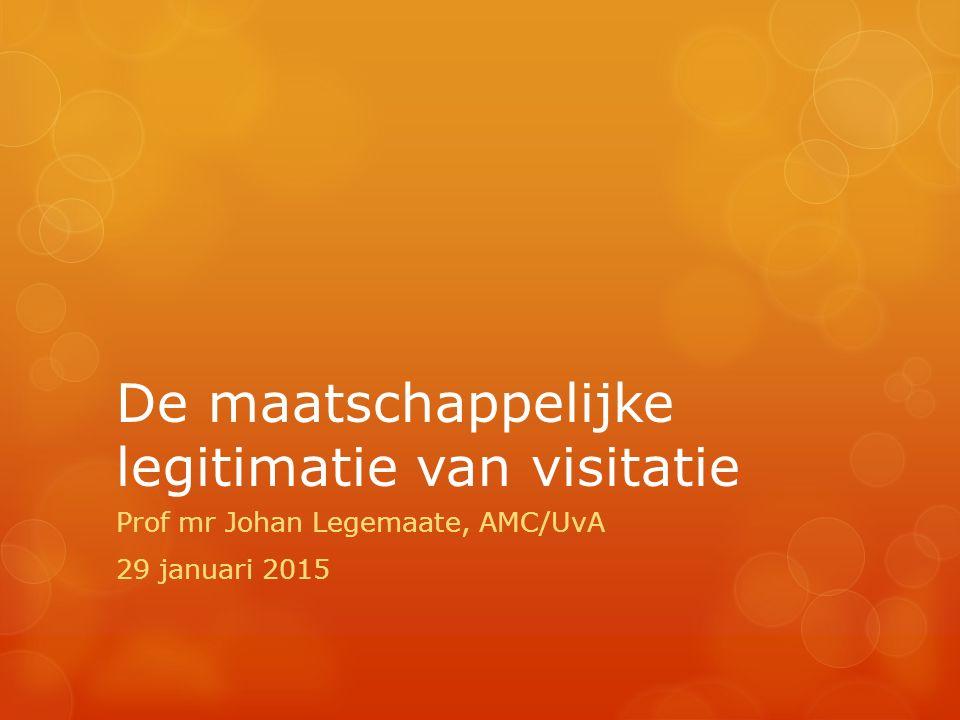 De maatschappelijke legitimatie van visitatie Prof mr Johan Legemaate, AMC/UvA 29 januari 2015