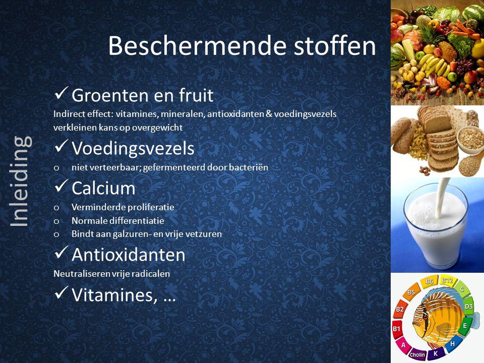 Beschermende stoffen Groenten en fruit Indirect effect: vitamines, mineralen, antioxidanten & voedingsvezels verkleinen kans op overgewicht Voedingsvezels o niet verteerbaar; gefermenteerd door bacteriën Calcium o Verminderde proliferatie o Normale differentiatie o Bindt aan galzuren- en vrije vetzuren Antioxidanten Neutraliseren vrije radicalen Vitamines, … Inleiding
