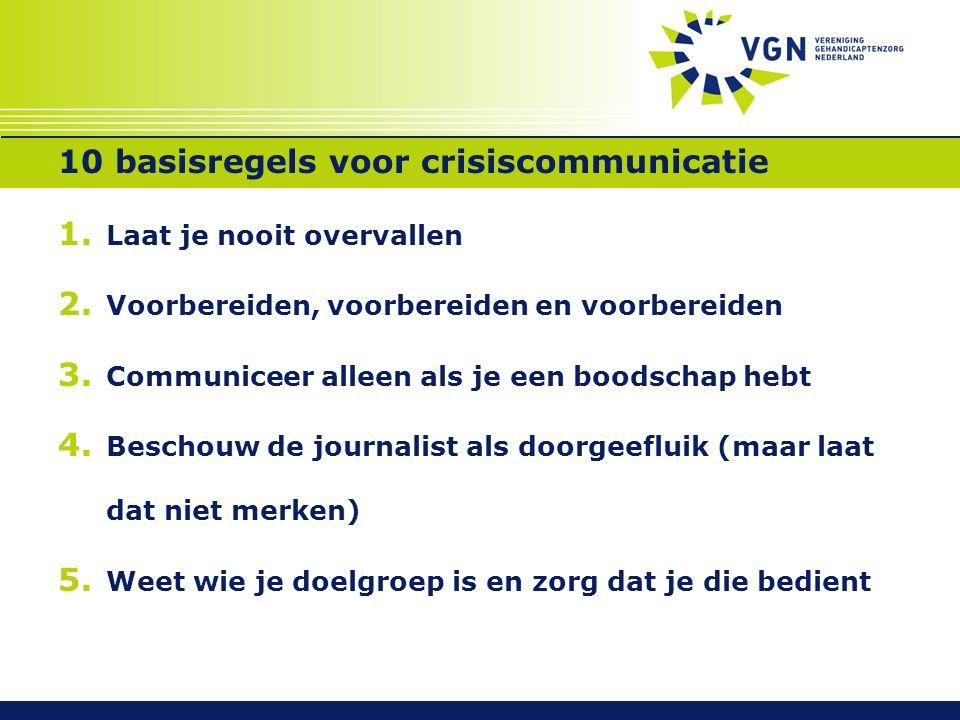 10 basisregels voor crisiscommunicatie 6.Blijf beleefd en maak geen ruzie met de boodschapper 7.