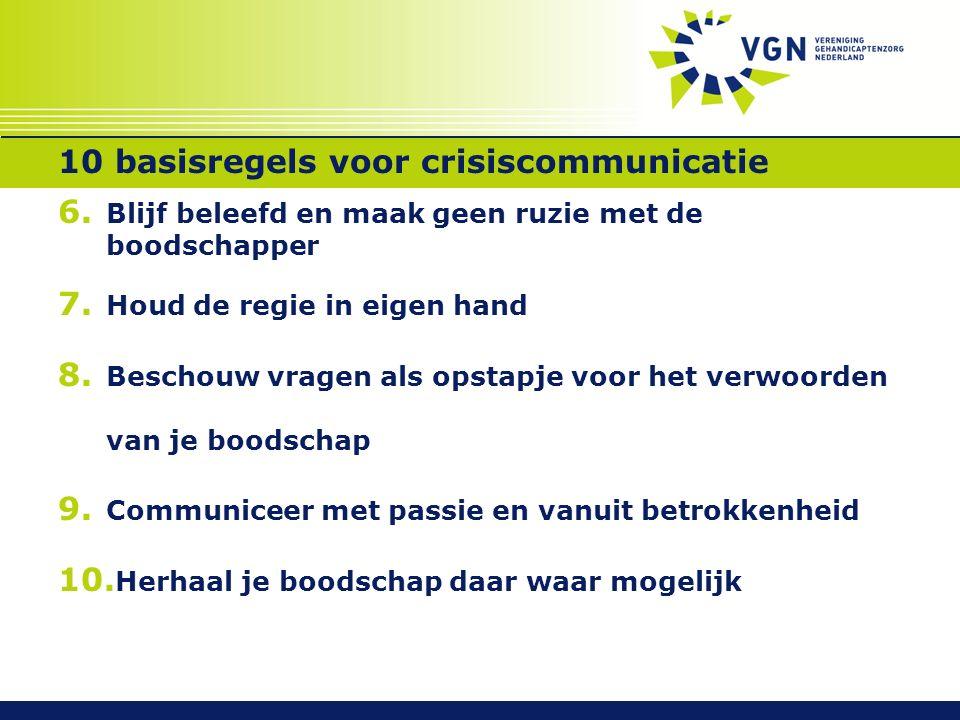 10 basisregels voor crisiscommunicatie 6. Blijf beleefd en maak geen ruzie met de boodschapper 7.
