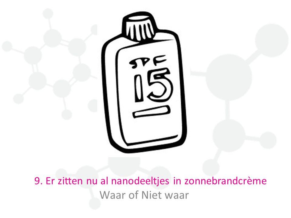 9. Er zitten nu al nanodeeltjes in zonnebrandcrème Waar of Niet waar