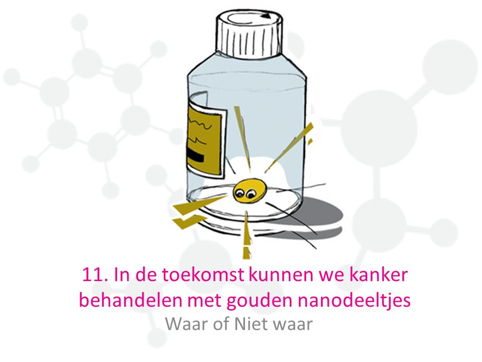 11. In de toekomst kunnen we kanker behandelen met gouden nanodeeltjes Waar of Niet waar