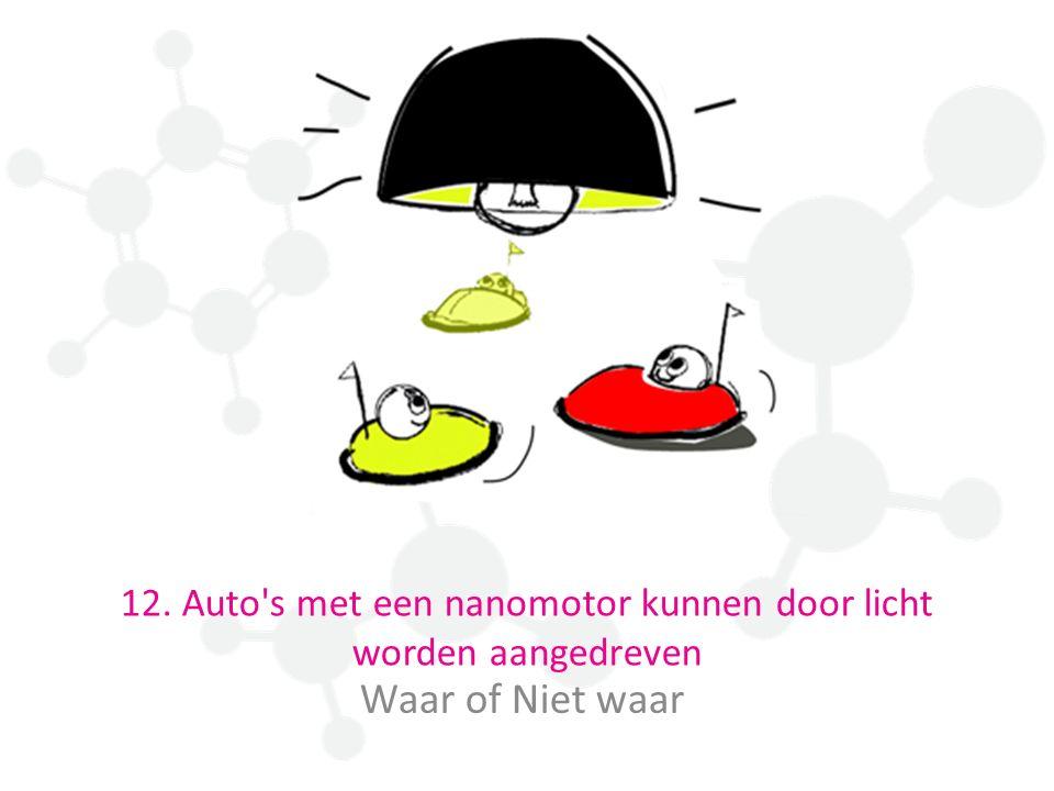 12. Auto's met een nanomotor kunnen door licht worden aangedreven Waar of Niet waar