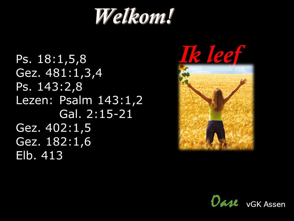 Ps. 18:1,5,8 Gez. 481:1,3,4 Ps. 143:2,8 Lezen:Psalm 143:1,2 Gal.