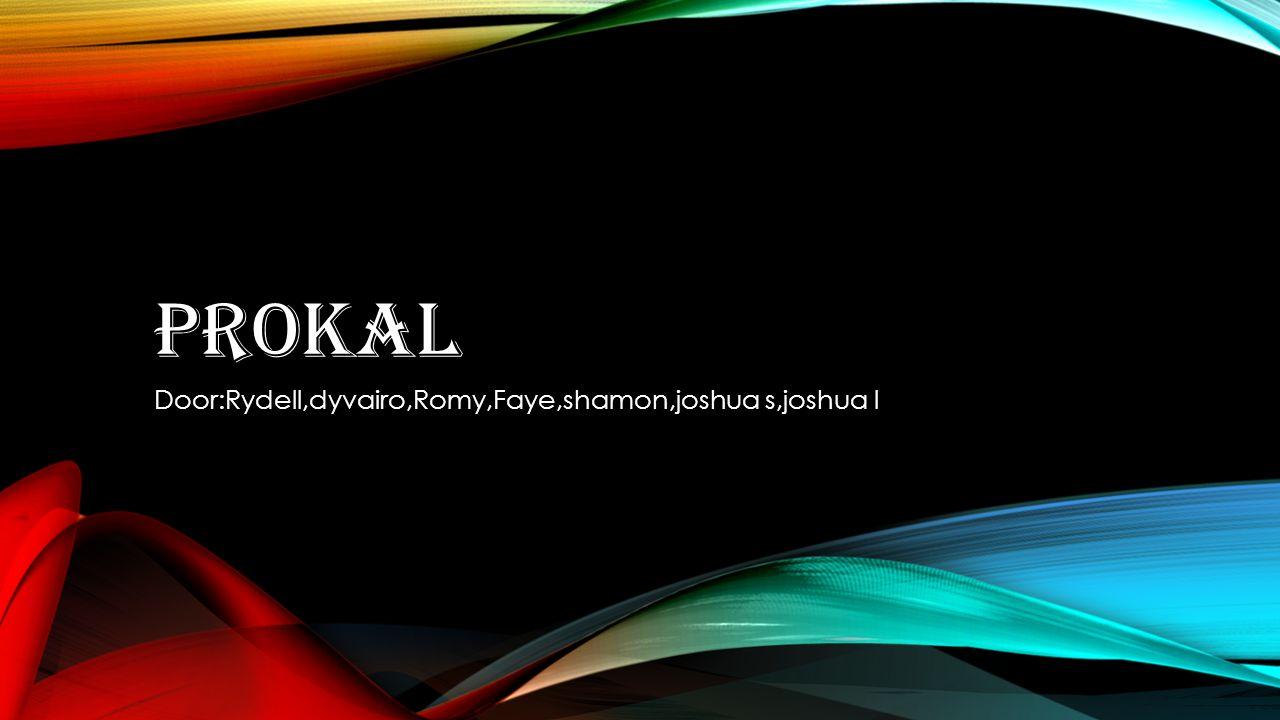 PROKAL Door:Rydell,dyvairo,Romy,Faye,shamon,joshua s,joshua l