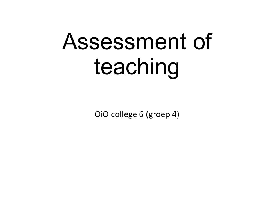 Assessment of teaching OiO college 6 (groep 4)