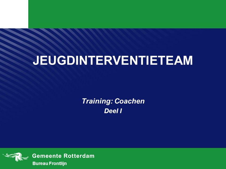 Bureau Frontlijn JEUGDINTERVENTIETEAM Training: Coachen Deel I