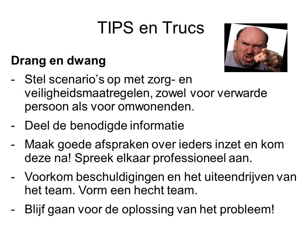 TIPS en Trucs Drang en dwang -Stel scenario's op met zorg- en veiligheidsmaatregelen, zowel voor verwarde persoon als voor omwonenden. -Deel de benodi