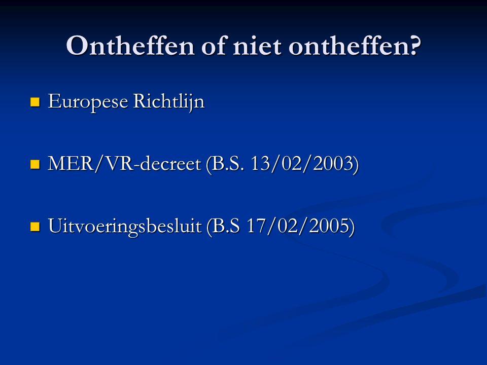 Ontheffen of niet ontheffen. Europese Richtlijn Europese Richtlijn MER/VR-decreet (B.S.