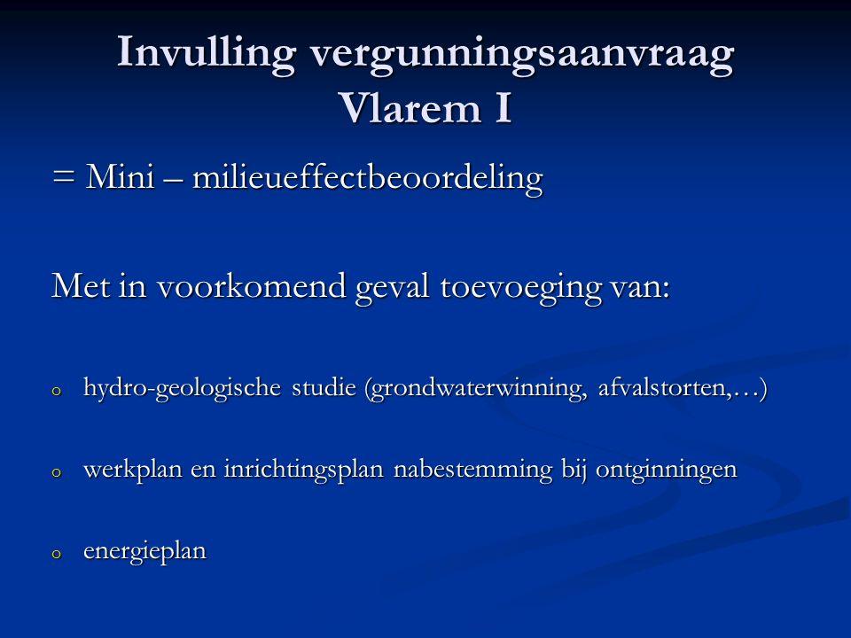 Invulling vergunningsaanvraag Vlarem I = Mini – milieueffectbeoordeling Met in voorkomend geval toevoeging van: o hydro-geologische studie (grondwater