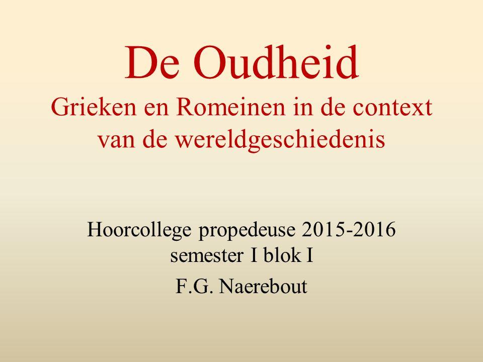 De Oudheid Grieken en Romeinen in de context van de wereldgeschiedenis Hoorcollege propedeuse 2015-2016 semester I blok I F.G.