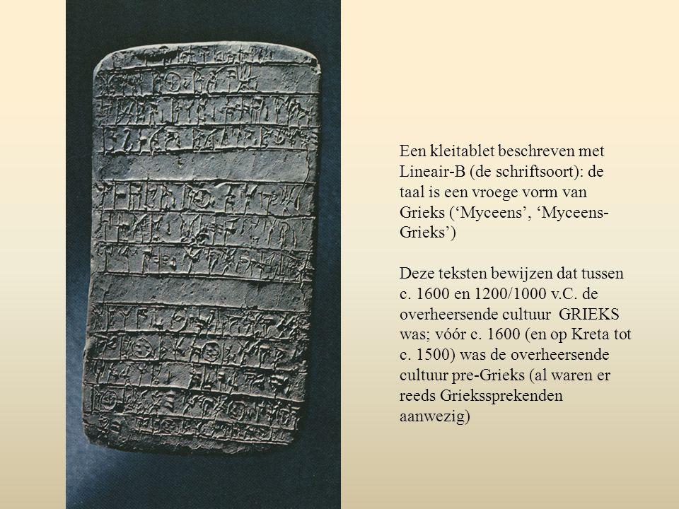 Een kleitablet beschreven met Lineair-B (de schriftsoort): de taal is een vroege vorm van Grieks ('Myceens', 'Myceens- Grieks') Deze teksten bewijzen