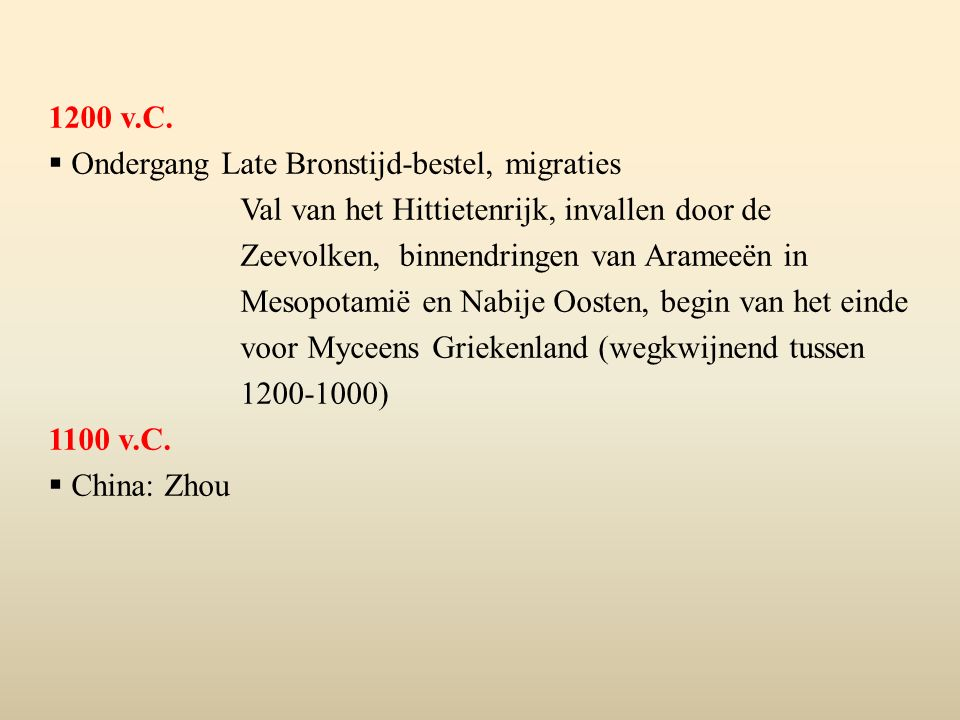 1200 v.C.  Ondergang Late Bronstijd-bestel, migraties Val van het Hittietenrijk, invallen door de Zeevolken, binnendringen van Arameeën in Mesopotami