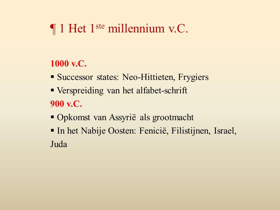 1000 v.C.  Successor states: Neo-Hittieten, Frygiers  Verspreiding van het alfabet-schrift 900 v.C.  Opkomst van Assyrië als grootmacht  In het Na