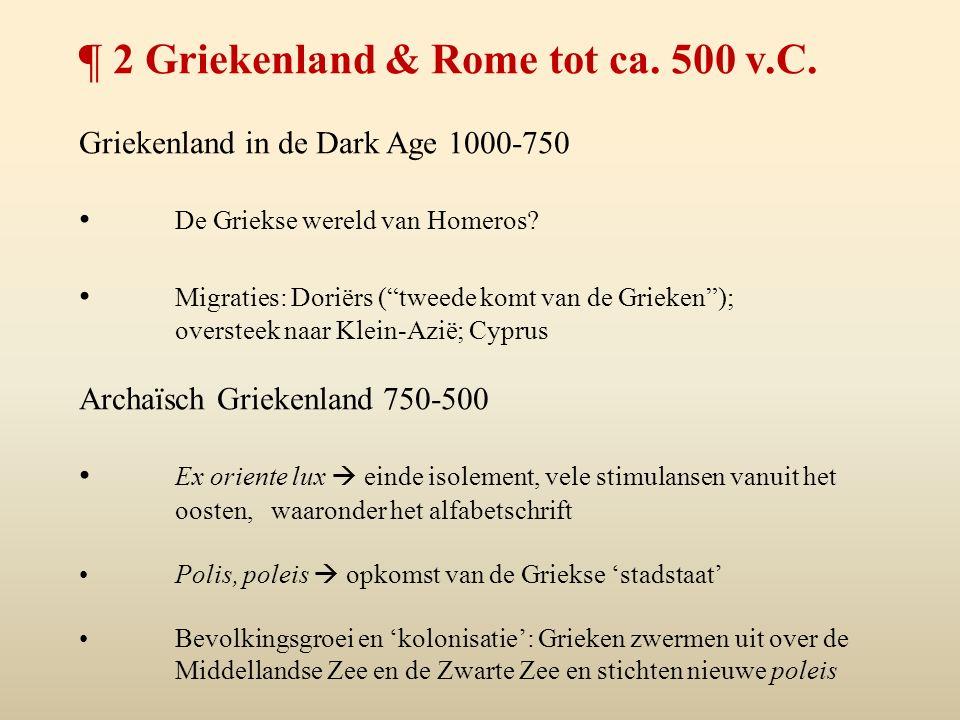 """¶ 2 Griekenland & Rome tot ca. 500 v.C. Griekenland in de Dark Age 1000-750 De Griekse wereld van Homeros? Migraties: Doriërs (""""tweede komt van de Gri"""