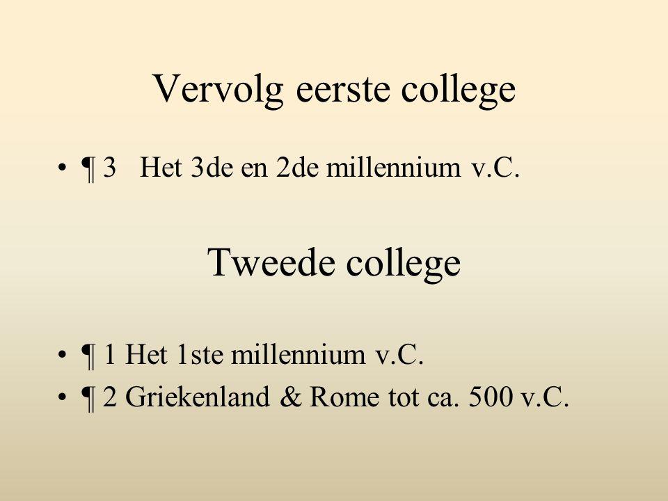 Vervolg eerste college ¶ 3 Het 3de en 2de millennium v.C. Tweede college ¶ 1 Het 1ste millennium v.C. ¶ 2 Griekenland & Rome tot ca. 500 v.C.