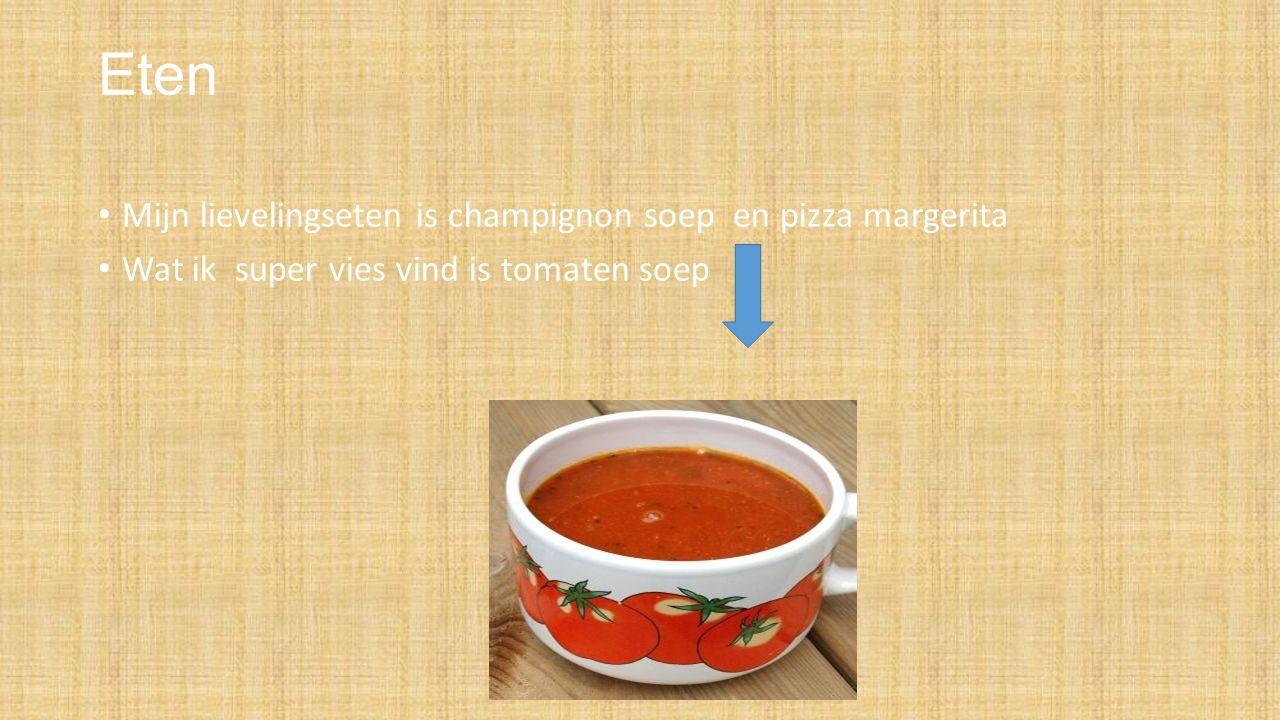 Eten Mijn lievelingseten is champignon soep en pizza margerita Wat ik super vies vind is tomaten soep