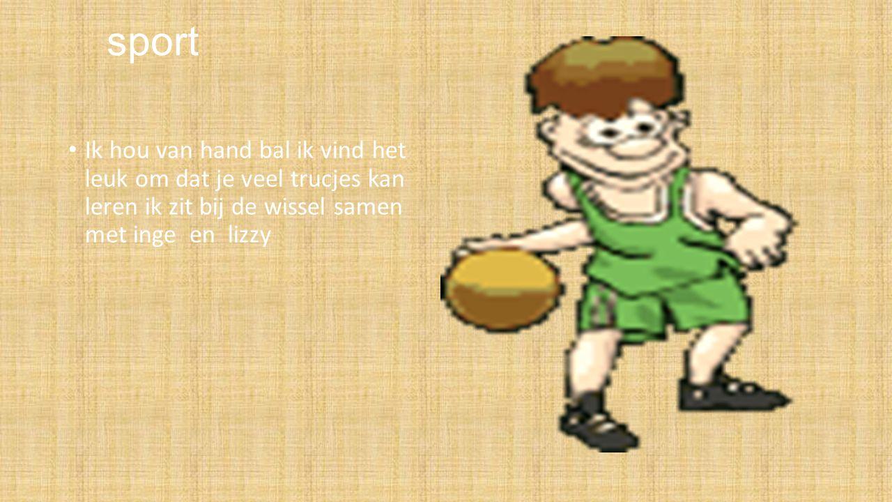 sport Ik hou van hand bal ik vind het leuk om dat je veel trucjes kan leren ik zit bij de wissel samen met inge en lizzy