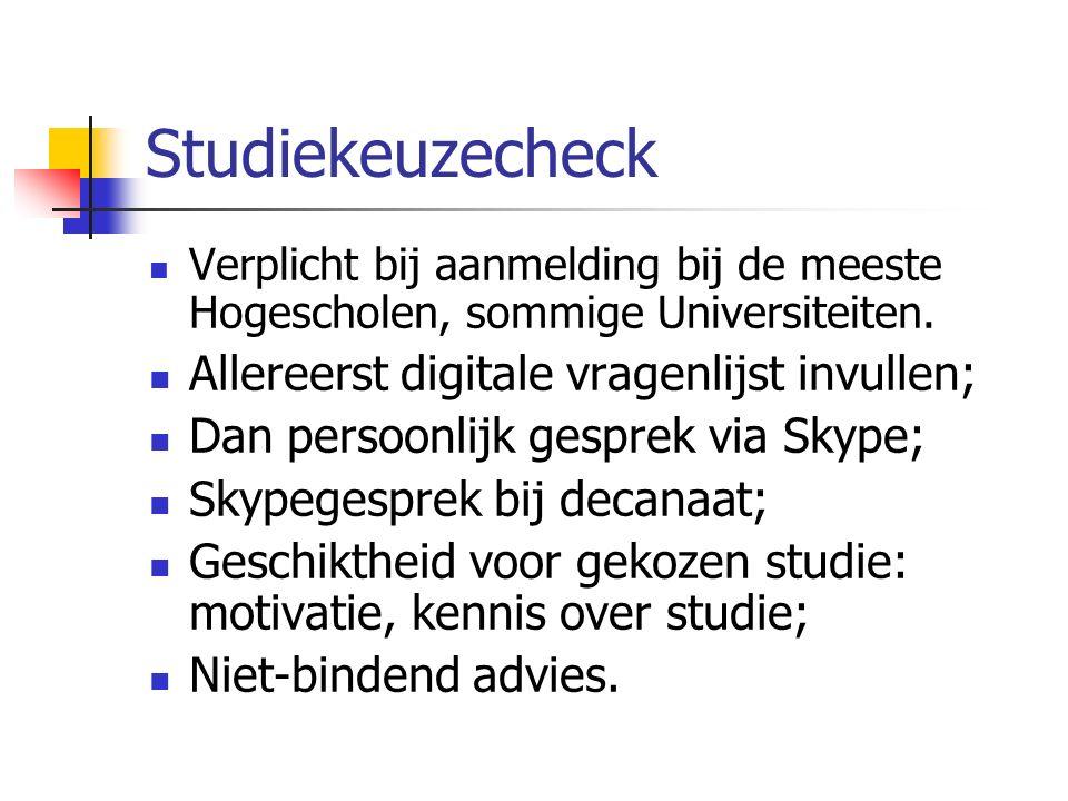 Studiekeuzecheck Verplicht bij aanmelding bij de meeste Hogescholen, sommige Universiteiten. Allereerst digitale vragenlijst invullen; Dan persoonlijk