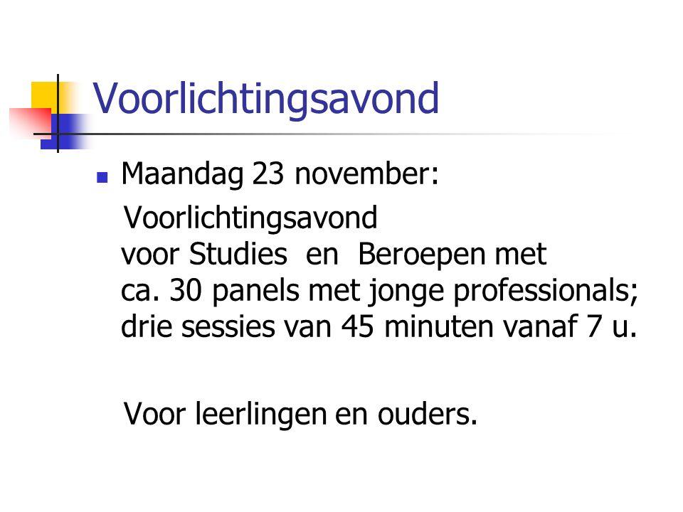Voorlichtingsavond Maandag 23 november: Voorlichtingsavond voor Studies en Beroepen met ca. 30 panels met jonge professionals; drie sessies van 45 min