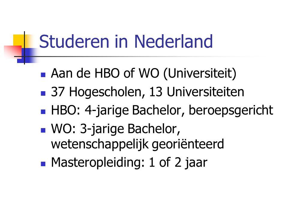 Studeren in Nederland Aan de HBO of WO (Universiteit) 37 Hogescholen, 13 Universiteiten HBO: 4-jarige Bachelor, beroepsgericht WO: 3-jarige Bachelor,