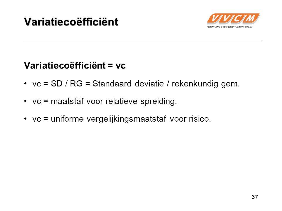 37 Variatiecoëfficiënt Variatiecoëfficiënt = vc vc = SD / RG = Standaard deviatie / rekenkundig gem.