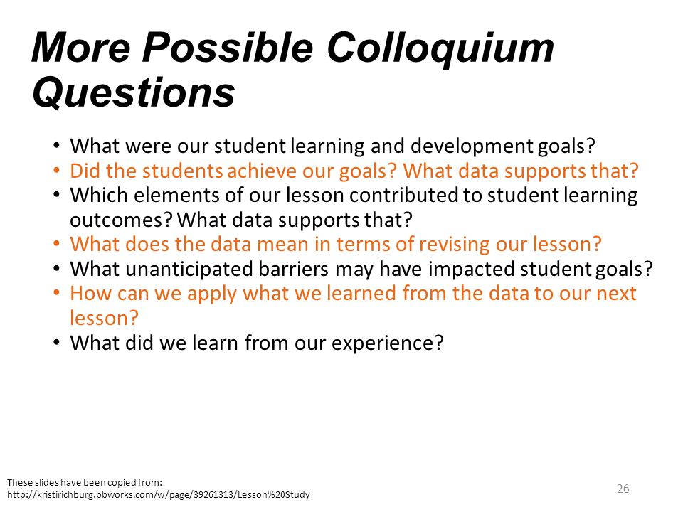 26 More Possible Colloquium Questions What were our student learning and development goals? Did the students achieve our goals? What data supports tha