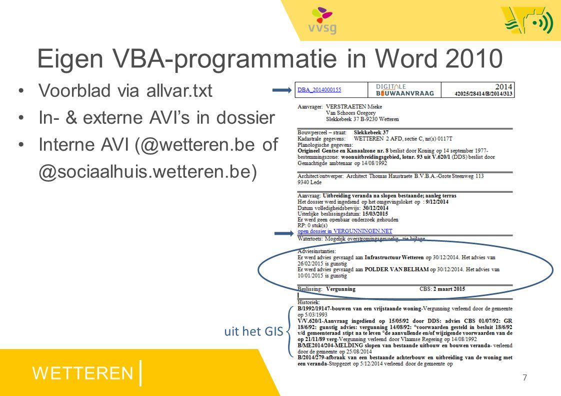 WETTEREN Eigen VBA-programmatie in Word 2010 Voorblad via allvar.txt In- & externe AVI's in dossier Interne AVI (@wetteren.be of @sociaalhuis.wetteren.be) 7
