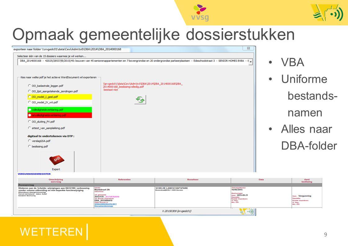 WETTEREN Opmaak gemeentelijke dossierstukken VBA Uniforme bestands- namen Alles naar DBA-folder 9