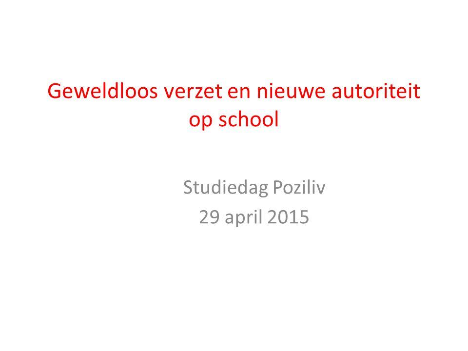 Geweldloos verzet en nieuwe autoriteit op school Studiedag Poziliv 29 april 2015