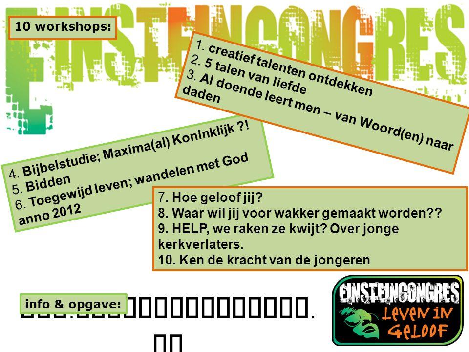 www. einsteincongres. nl info & opgave: 4. Bijbelstudie; Maxima(al) Koninklijk ?! 5. Bidden 6. Toegewijd leven; wandelen met God anno 2012 7. Hoe gelo