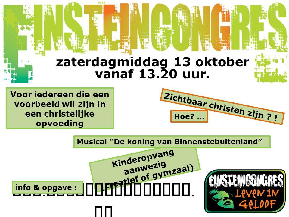 Kinderopvang aanwezig (creatief of gymzaal) www. einsteincongres. nl zaterdagmiddag 13 oktober vanaf 13.20 uur. Zichtbaar christen zijn ? ! Voor ieder