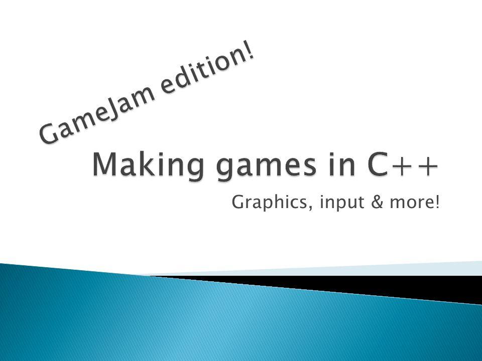  Graphics  Input  Sound  … game loop?