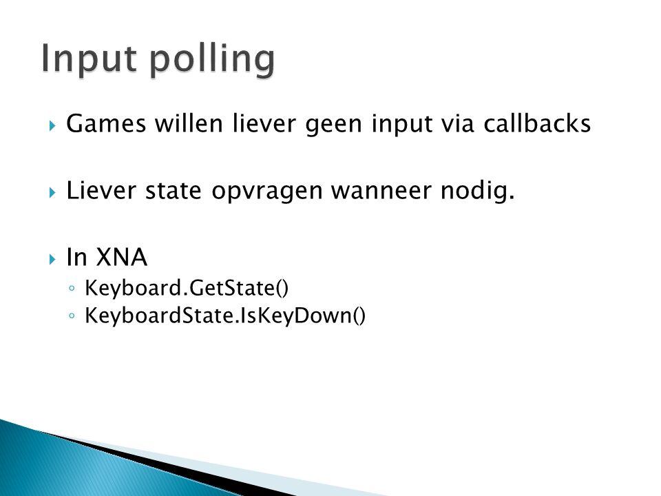  Games willen liever geen input via callbacks  Liever state opvragen wanneer nodig.