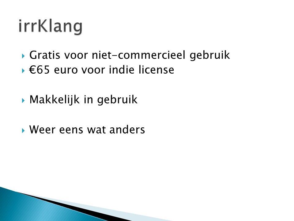  Gratis voor niet-commercieel gebruik  €65 euro voor indie license  Makkelijk in gebruik  Weer eens wat anders