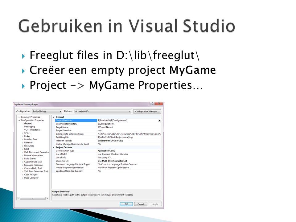  Freeglut files in D:\lib\freeglut\  Creëer een empty project MyGame  Project -> MyGame Properties…