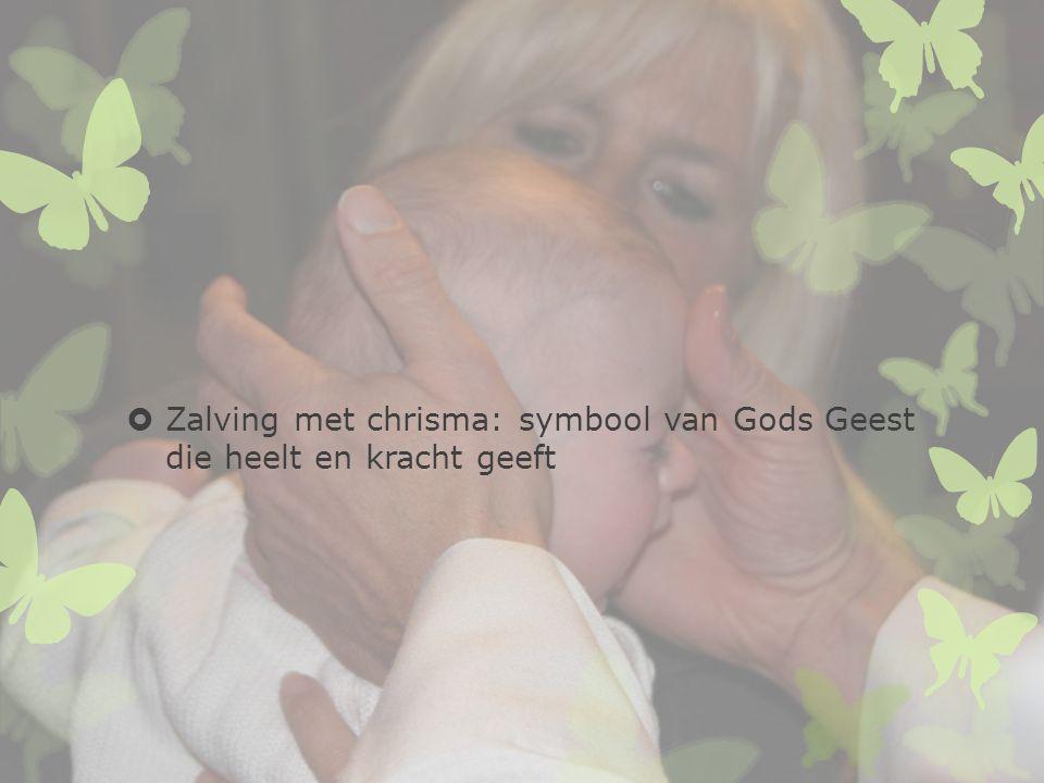  Zalving met chrisma: symbool van Gods Geest die heelt en kracht geeft