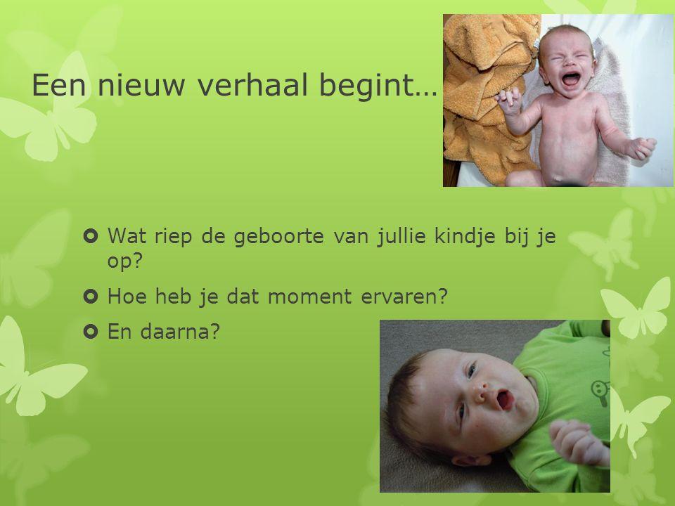 Een nieuw verhaal begint…  Wat riep de geboorte van jullie kindje bij je op.
