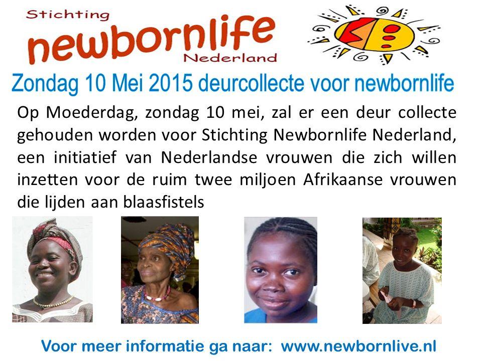 Op Moederdag, zondag 10 mei, zal er een deur collecte gehouden worden voor Stichting Newbornlife Nederland, een initiatief van Nederlandse vrouwen die zich willen inzetten voor de ruim twee miljoen Afrikaanse vrouwen die lijden aan blaasfistels Voor meer informatie ga naar: www.newbornlive.nl