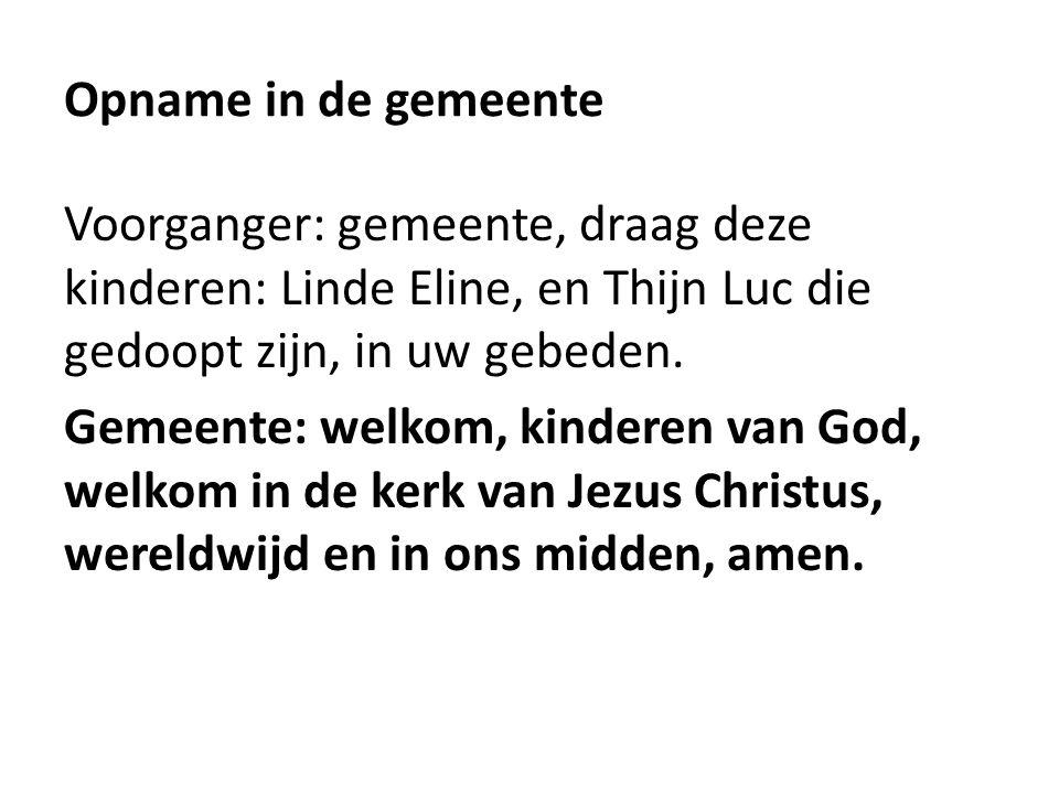 Opname in de gemeente Voorganger: gemeente, draag deze kinderen: Linde Eline, en Thijn Luc die gedoopt zijn, in uw gebeden.