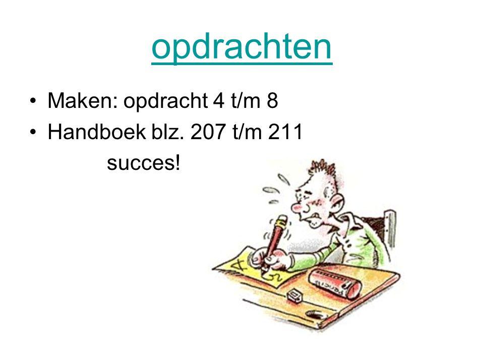 opdrachten Maken: opdracht 4 t/m 8 Handboek blz. 207 t/m 211 succes!