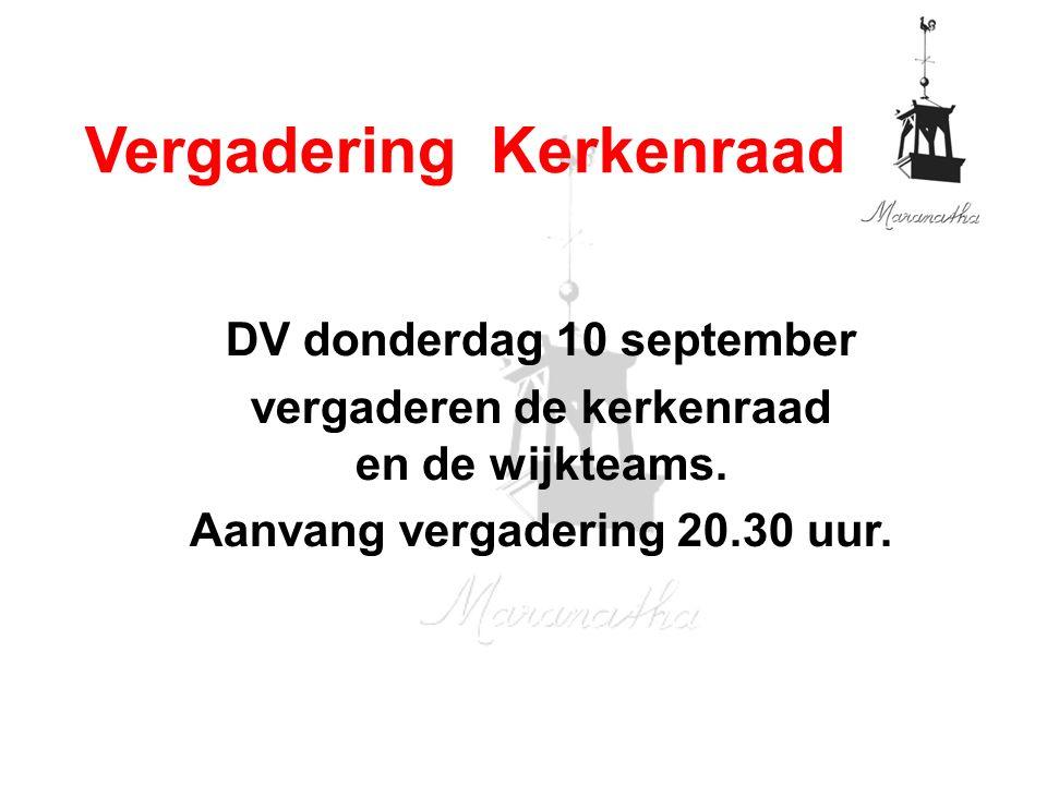 DV donderdag 10 september vergaderen de kerkenraad en de wijkteams.